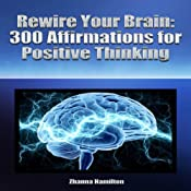Rewire Your Brain: 300 Affirmations for Positive Thinking | [Zhanna Hamilton]
