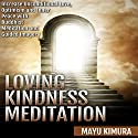 Loving Kindness Meditation: Increase Unconditional Love, Optimism, and Inner Peace with Buddhist Meditation Audiobook by Mayu Kimura Narrated by Natalie Burman