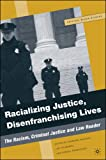 Racializing Justice, Disenfranchising Lives: The Racism, Criminal Justice, and Law Reader (Critical Black Studies)