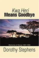 Kwa Heri Means Goodbye: Memories of Kenya 1957-1959