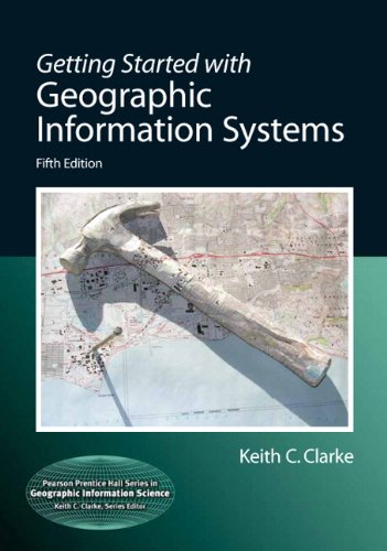 Getting Started with Geographic Information Systems (5th...