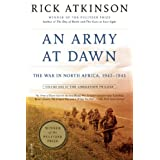 An Army at Dawn: The War in North Africa, 1942-1943, Volume One of the Liberation Trilogy ~ Rick Atkinson