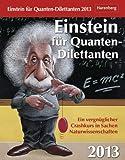 Einstein f�r Quanten-Dilettanten 2013: Ein vergn�glicher Crashkurs in Sachen Naturwissenschaften