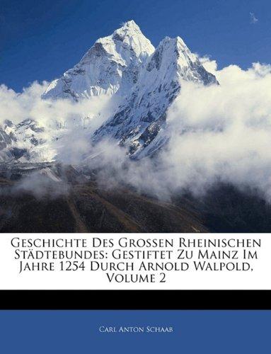 Geschichte Des Grossen Rheinischen Städtebundes: Gestiftet Zu Mainz Im Jahre 1254 Durch Arnold Walpold, Zweiter Band
