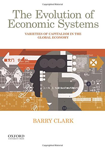 The Evolution of Economic Systems: Varieties of Capitalism in the Global Economy PDF