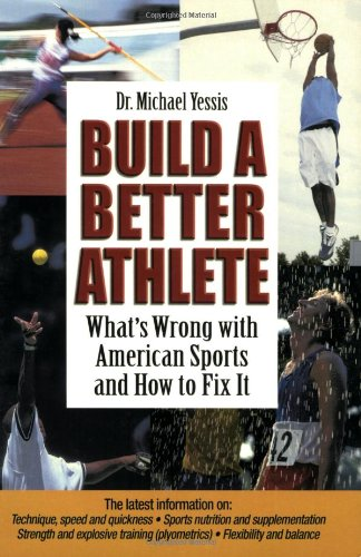 Build a Better Athlete:  What's Wrong with American Sports and How To Fix It