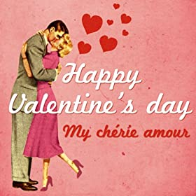 Happy Valentine's Day (My chérie amour)