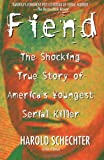 Fiend: The Shocking True Story Of America's Youngest Serial Killer (067101448X) by Schechter, Harold