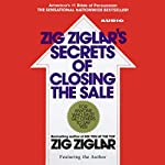 Secrets of Closing the Sale by Zig Ziglar on Audible