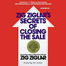 Zig Ziglar's Secrets of Closing the Sale | Livre audio Auteur(s) : Zig Ziglar Narrateur(s) : Zig Ziglar