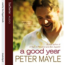 A Good Year (       UNABRIDGED) by Peter Mayle Narrated by Time Pigott-Smith