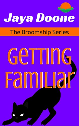 Getting Familiar: Witches In Space (The Broomship Series Book 1) PDF