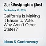 California Is Making It Easier to Vote. Why Aren't Other States?   Editorial Board