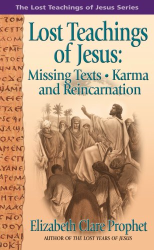 The Lost Teachings of Jesus: Missing Texts Karma and Reincarnation (Missing Texts Karma and Reincarnation Book 1), Elizabeth Clare Prophet