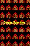 Burning Down Homes  Amazon.Com Rank: N/A  Click here to learn more or buy it now!