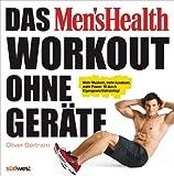 Das Men's Health Workout ohne Ger�te: Mehr Muskeln, mehr Ausdauer, mehr Power: fit durch Eigengewichtstraining!