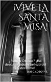img - for  VIVE LA SANTA MISA!:  Pedir u Ofrecer?  Re-descubriendo la belleza del cristianismo! (Spanish Edition) book / textbook / text book