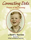 Connecting Dots: Poems of My Journey (1590782607) by Harrison, David L.