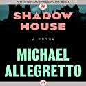 Shadow House (       UNABRIDGED) by Michael Allegretto Narrated by Mia Chiaromonte