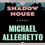 Shadow House | Michael Allegretto