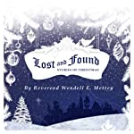 Lost and Found, Stories of Christmas | Rev. Wendell E. Mettey