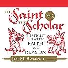 The Saint vs. the Scholar: The Fight Between Faith and Reason Hörbuch von Jon M. Sweeney Gesprochen von: Douglas James