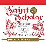 The Saint vs. the Scholar: The Fight Between Faith and Reason | Jon M. Sweeney