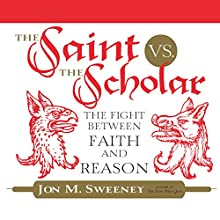 The Saint vs. the Scholar: The Fight Between Faith and Reason Audiobook by Jon M. Sweeney Narrated by Douglas James