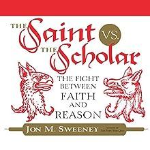 The Saint vs. the Scholar: The Fight Between Faith and Reason | Livre audio Auteur(s) : Jon M. Sweeney Narrateur(s) : Douglas James