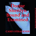 Dr. Sherilyn Bound and Examined: A Very Rough Bondage Short | Casey Strackner