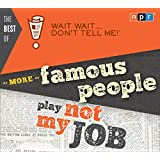 """The Best of Wait Wait . . . Don't Tell Me! More Famous People Play """"Not My Job"""""""