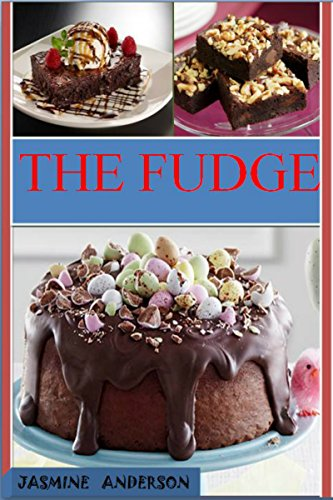 THE FUDGE RECIPES: The 30 Step by Step, Health & Delicious Recipes with Pictures for Each Recipe & Nutrition Fact for Diet Help with including prep time serving capacity by Jasmine Anderson
