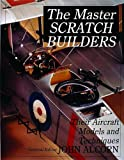 The Master Scratch Builders: Their Aircraft Models & Techniques (Schiffer Military History) (0764307959) by John Alcorn