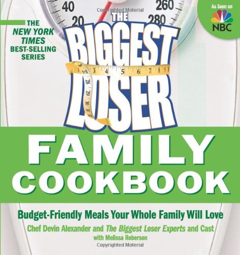 Biggest Loser Family Cookbook: Budget-Friendly Meals Your Whole Family Will Love