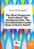 img - for Never Sleep Again! the Most Dangerous Facts about My Boring Ass Life: The Uncomfortably Candid Diary of Kevin Smith book / textbook / text book