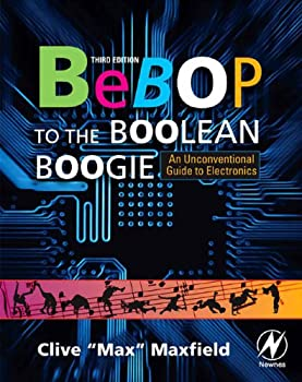 bebop to the boolean boogie: an unconventional guide to electronics - clive maxfield