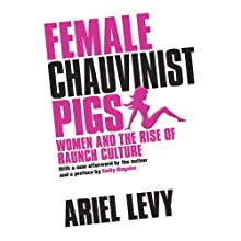 Female Chauvinist Pigs: Women and the Rise of Raunch Culture Audiobook by Ariel Levy Narrated by Aimee Jolson
