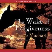 The Wake of Forgiveness: A Novel | [Bruce Machart]