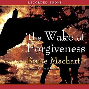 The Wake of Forgiveness: A Novel | [Bruce Machart]