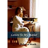 Letters To My Motherdi Rebecca Heath