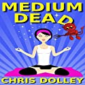 Medium Dead (       UNABRIDGED) by Chris Dolley Narrated by Noelle Romano