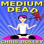 Medium Dead | Chris Dolley