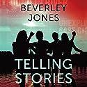 Telling Stories Audiobook by Beverley Jones Narrated by Jilly Bond