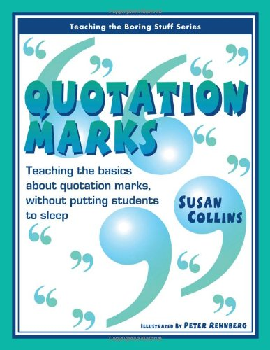 Quotation Marks: Teaching the Basics About Quotation Marks, Without Putting Students to Sleep (Teaching the Boring Stuff Series)