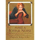 Make a Joyful Noise: Searching for a Spiritual Path in a Material World(Mom's Choice Awards Winner 2009) ~ Chariss K Walker