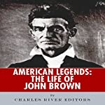 American Legends: The Life of John Brown |  Charles River Editors