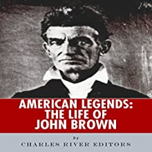 American Legends: The Life of John Brown (       UNABRIDGED) by Charles River Editors Narrated by Les Holliday