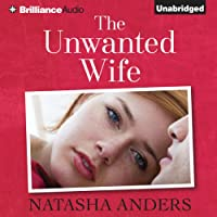 The Unwanted Wife: An Unwanted Novel, Book 1 (       UNABRIDGED) by Natasha Anders Narrated by Justine Eyre