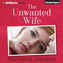 The Unwanted Wife: An Unwanted Novel, Book 1 Audiobook by Natasha Anders Narrated by Justine Eyre