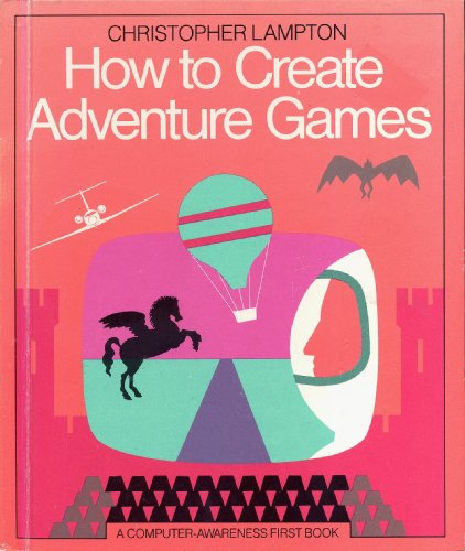 How to Create Adventure Games (Computer Awareness First Books)